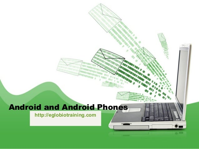 Android and Android Phones     http://eglobiotraining.com