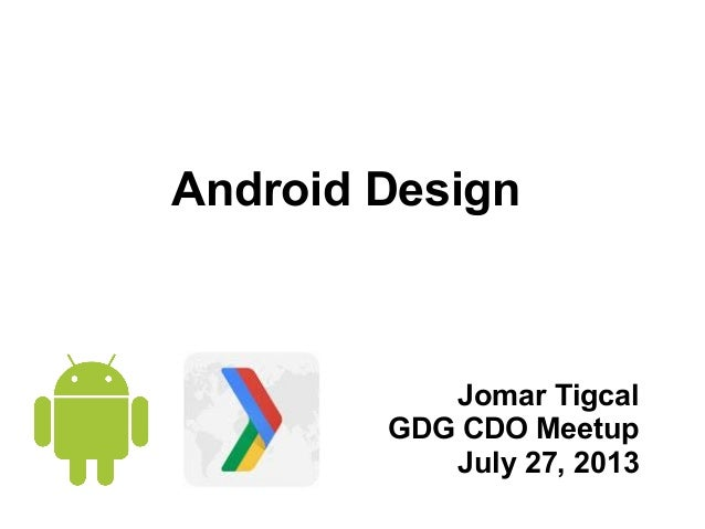 Android Design Jomar Tigcal GDG CDO Meetup July 27, 2013