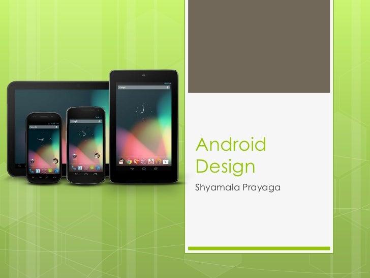 AndroidDesignShyamala Prayaga