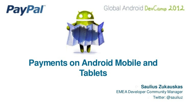 Payments on Android Mobile and           Tablets                                Saulius Zukauskas                    EMEA ...