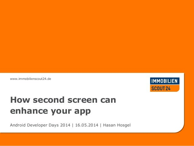 www.immobilienscout24.de How second screen can enhance your app Android Developer Days 2014 | 16.05.2014 | Hasan Hosgel