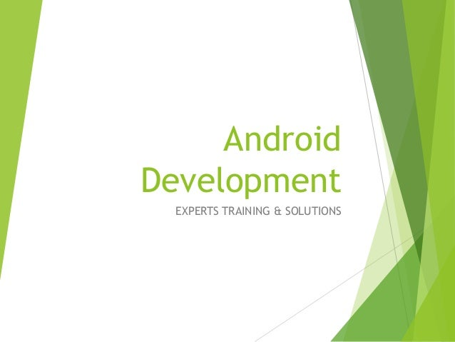 Android Development EXPERTS TRAINING & SOLUTIONS