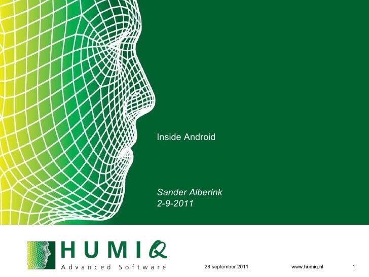 <ul>Inside Android Sander Alberink 2-9-2011 </ul><ul>6 september 2011 </ul><ul>www.humiq.nl </ul><ul></ul>