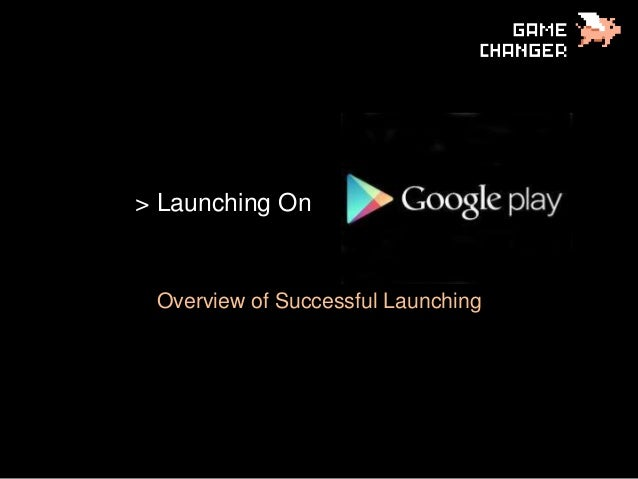 Successfully Launching an Android App in Google Play