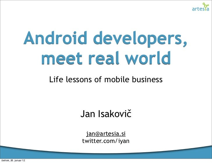 Android developers,                      meet real world                         Life lessons of mobile business          ...