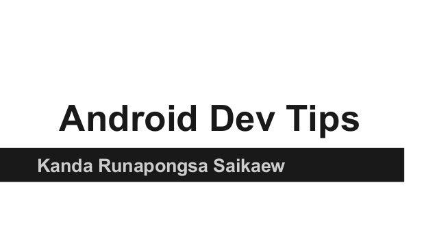Android Dev Tips Kanda Runapongsa Saikaew