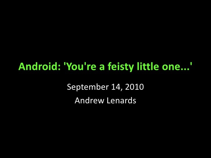 Android: 'You're a feisty little one...'<br />September 14, 2010<br />Andrew Lenards<br />