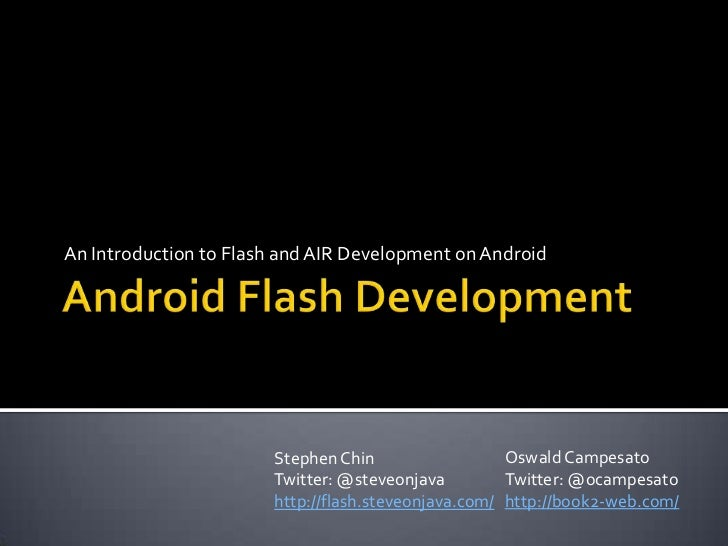 Android Flash Development<br />An Introduction to Flash and AIR Development on Android<br />Oswald Campesato<br />Twitter:...