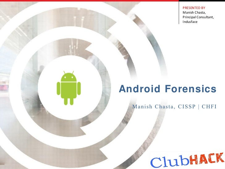 PRESENTED BY                  Manish Chasta,                  Principal Consultant,                  IndusfaceAndroid Fore...