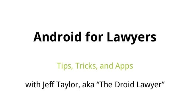 "Android for Lawyers Tips, Tricks, and Apps with Jeff Taylor, aka ""The Droid Lawyer"""