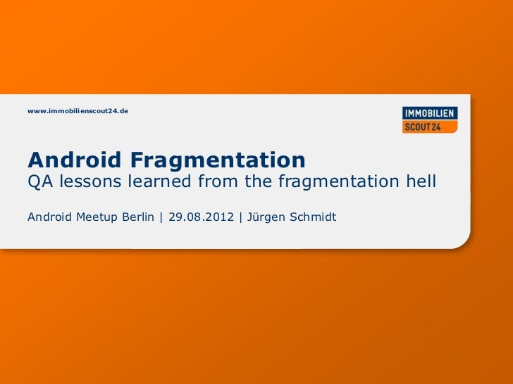 www.immobilienscout24.deAndroid FragmentationQA lessons learned from the fragmentation hellAndroid Meetup Berlin | 29.08.2...