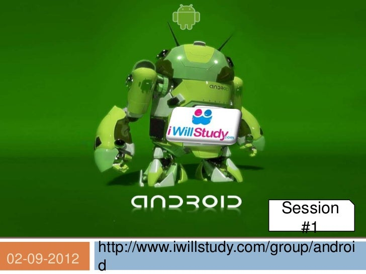 Session                                          #1             http://www.iwillstudy.com/group/androi02-09-2012   d
