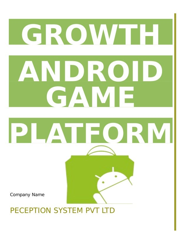 GROWTH ANDROID GAME PLATFORM Company Name  PECEPTION SYSTEM PVT LTD