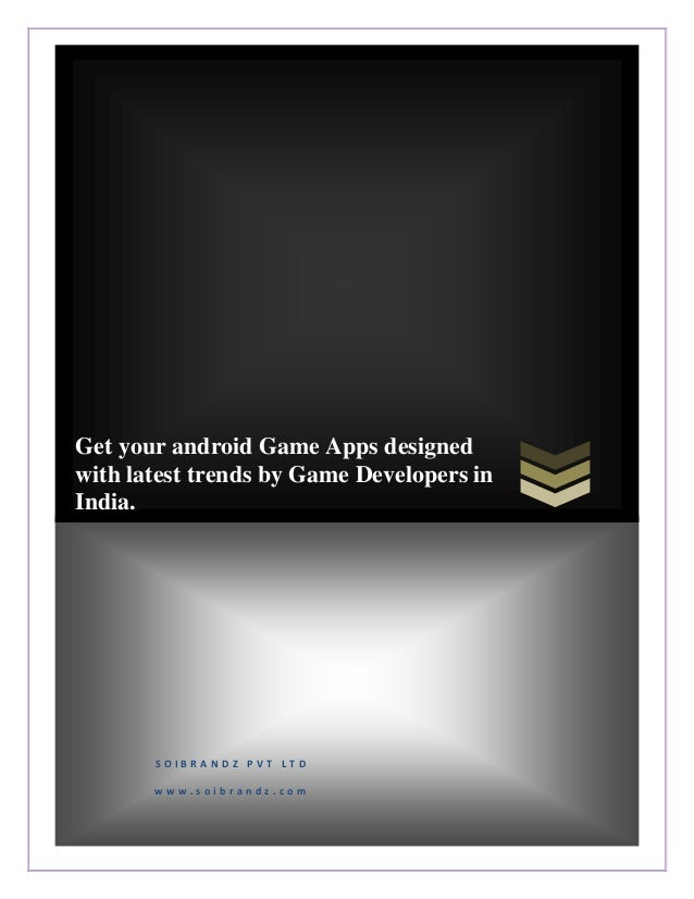 Get your android Game Apps designed with latest trends by Game Developers in India. S O I B R A N D Z P V T L T D w w w . ...