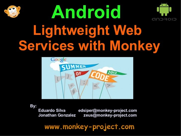 Android  Lightweight WebServices with Monkey By:       Eduardo Silva     edsiper@monkey-project.com       Jonathan Gonzale...