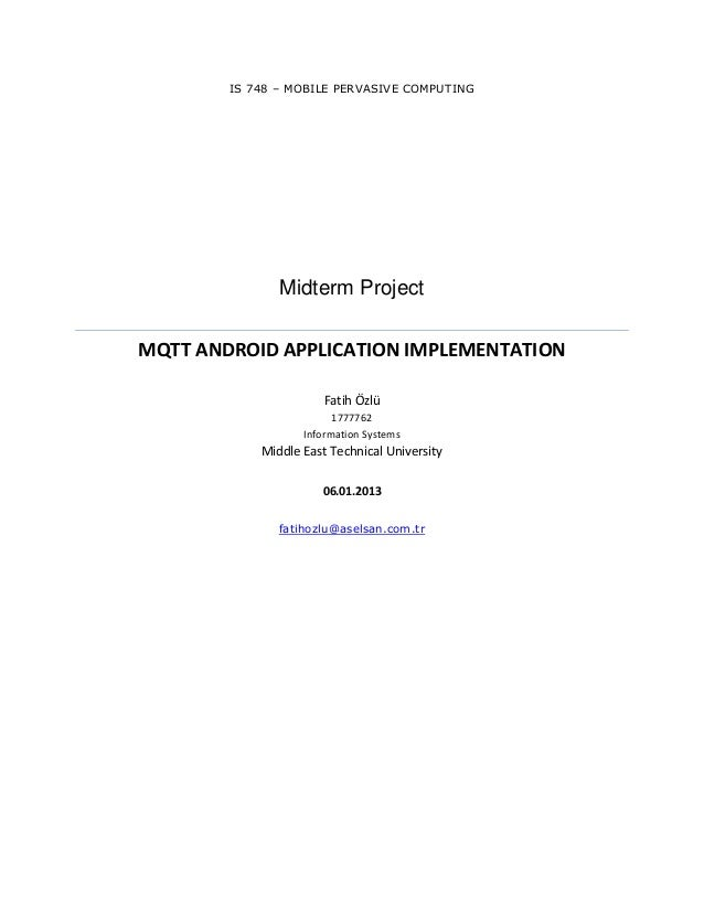 IS 748 – MOBILE PERVASIVE COMPUTING Midterm Project MQTT ANDROID APPLICATION IMPLEMENTATION Fatih Özlü 1777762 Information...