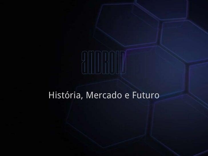 História, Mercado e Futuro