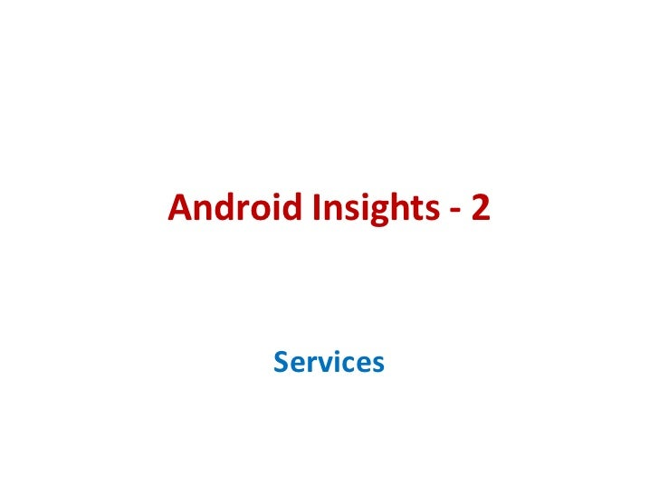Android Insights - 2      Services