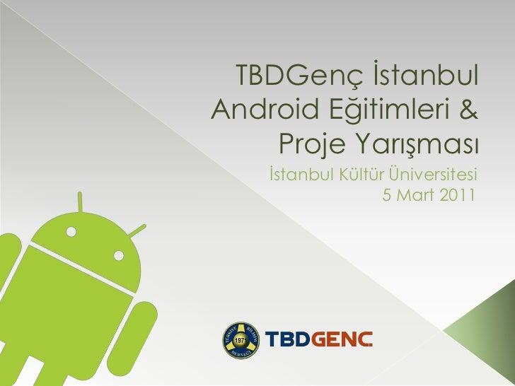 TBDGenç İstanbulAndroid Eğitimleri & Proje Yarışması<br />İstanbul Kültür Üniversitesi<br />5 Mart 2011<br />
