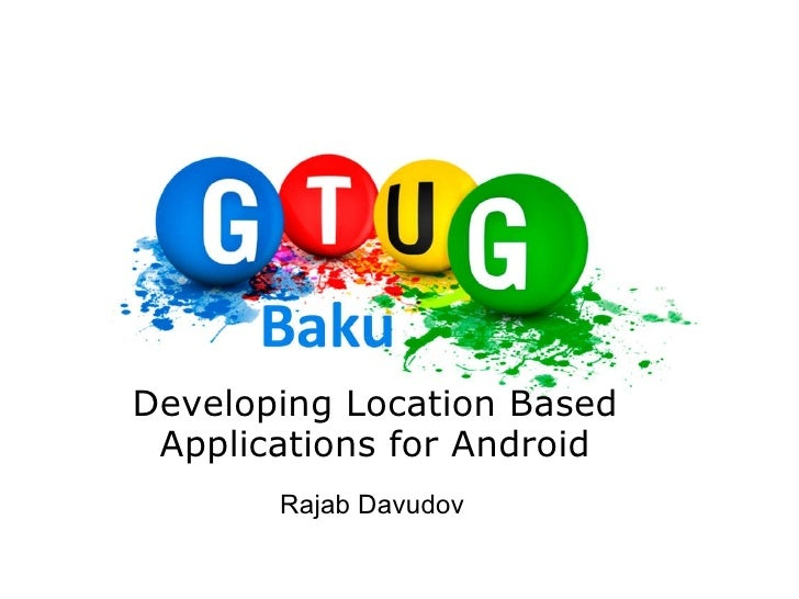 Developing Location Based Applications for Android Rajab Davudov