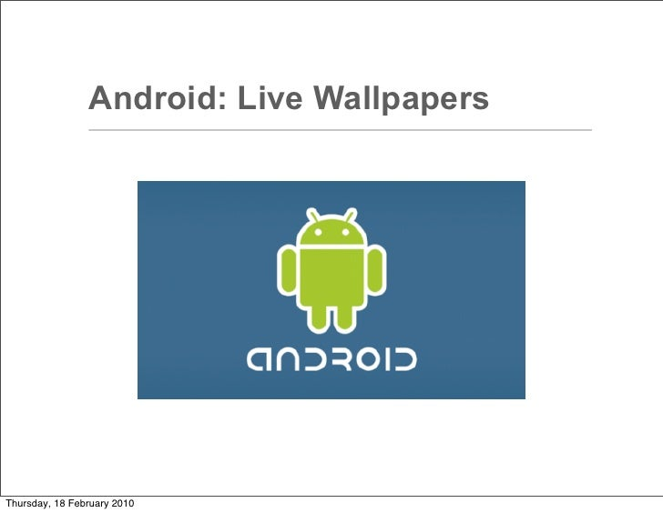 Android: Live Wallpapers     Thursday, 18 February 2010