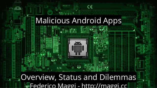 Malicious Android Apps  Overview, Status and Dilemmas