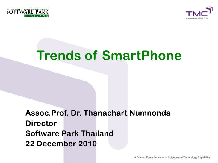 Trends of SmartPhoneAssoc.Prof. Dr. Thanachart NumnondaDirectorSoftware Park Thailand22 December 2010