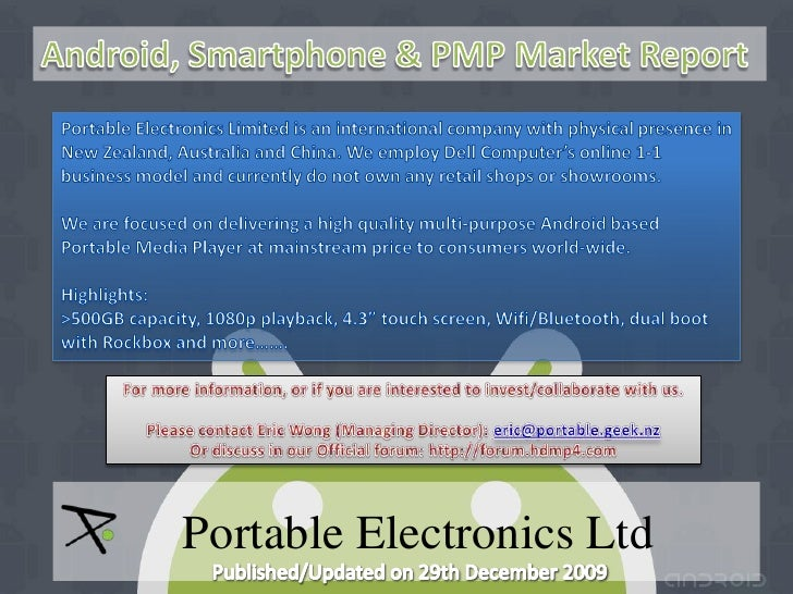 Android, Smartphone & PMP Market Report<br />Portable Electronics Limited is an international company with physical presen...