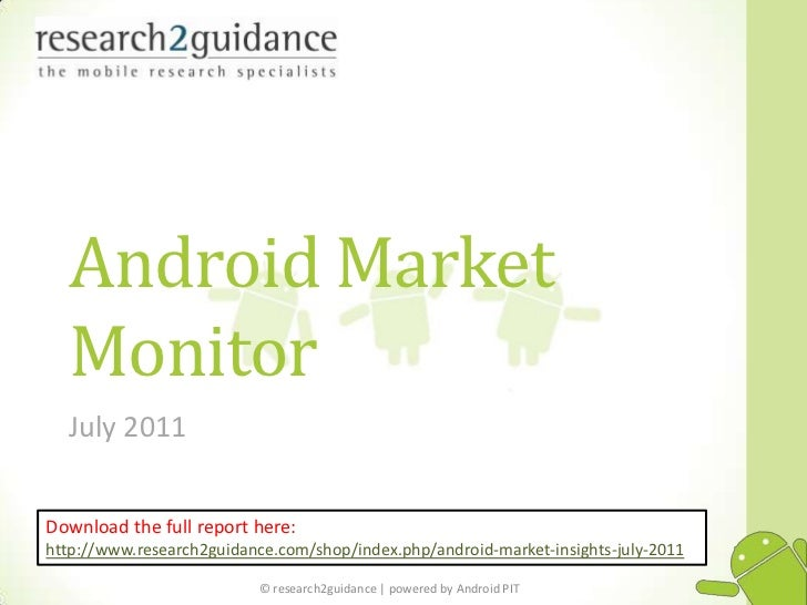 Android Market Monitor<br />July 2011<br />Download thefullreporthere: http://www.research2guidance.com/shop/index.php/and...