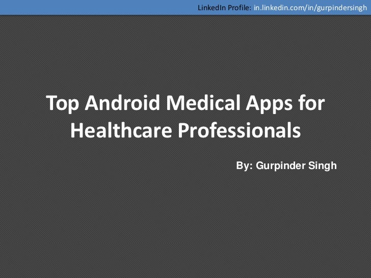 LinkedIn Profile: in.linkedin.com/in/gurpindersinghTop Android Medical Apps for  Healthcare Professionals                 ...