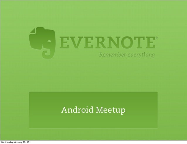Android MeetupWednesday, January 16, 13