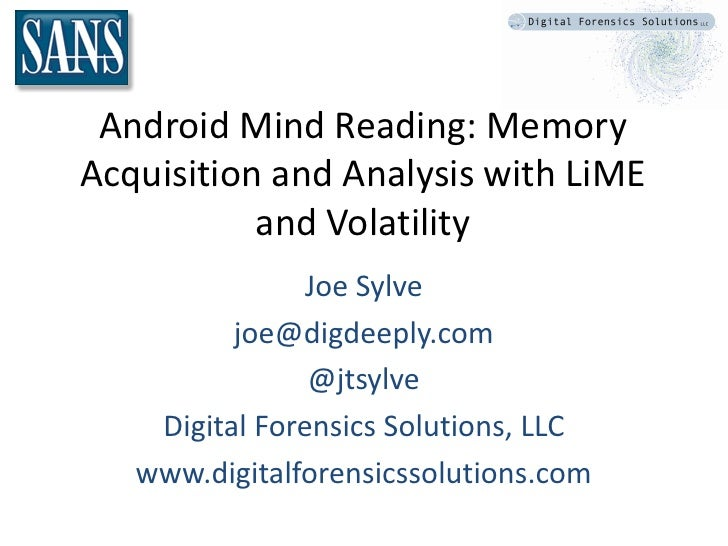 Android Mind Reading: MemoryAcquisition and Analysis with LiME           and Volatility                Joe Sylve          ...