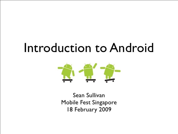 Introduction to Android            Sean Sullivan       Mobile Fest Singapore        18 February 2009