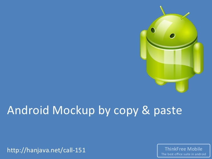 Android Mockup by copy & pastehttp://hanjava.net/call-151     ThinkFree Mobile                              The best offic...