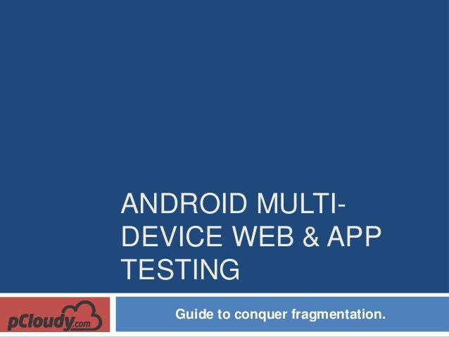 ANDROID MULTI- DEVICE WEB & APP TESTING Guide to conquer fragmentation.