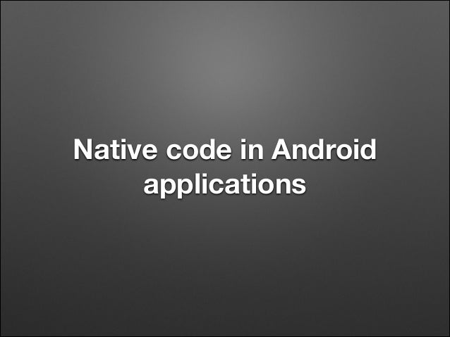 Native code in Android applications