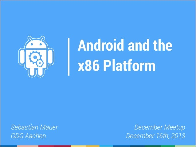 Android and the x86 Platform  Sebastian Mauer GDG Aachen  December Meetup December 16th, 2013