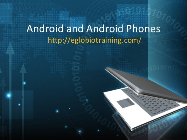 Android and Android Phones    http://eglobiotraining.com/