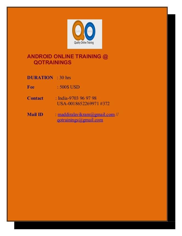 ANDROID ONLINE TRAINING @  QOTRAININGSDURATION : 30 hrsFee        : 500$ USDContact   : India-9703 96 97 98           USA-...