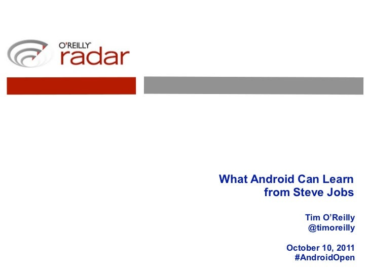 What Android Can Learn       from Steve Jobs              Tim O'Reilly               @timoreilly          October 10, 2011...