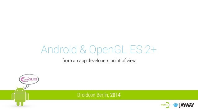 Android & OpenGL ES 2+ from an app developers point of view Droidcon Berlin, 2014