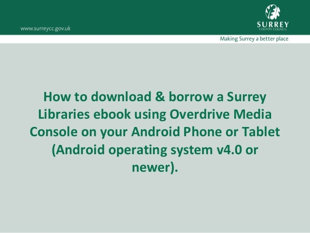 Download & borrow a Surrey Libraries ebook using Overdrive on Android devices (operating system v4.0 or newer)