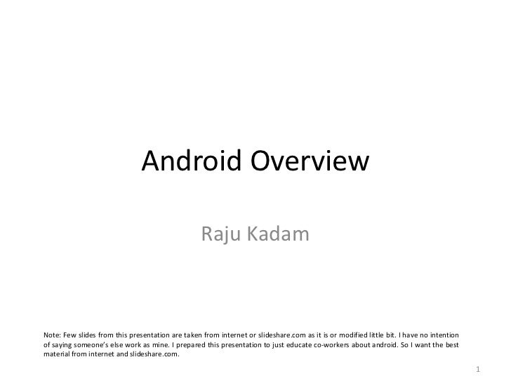 Android Overview                                                  Raju KadamNote: Few slides from this presentation are ta...