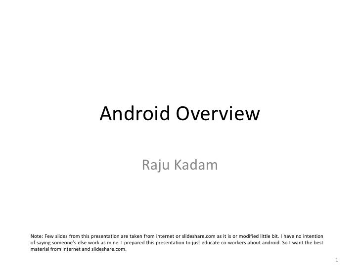 Android Overview<br />Raju Kadam<br />Note: Few slides from this presentation are taken from internet or slideshare.com as...