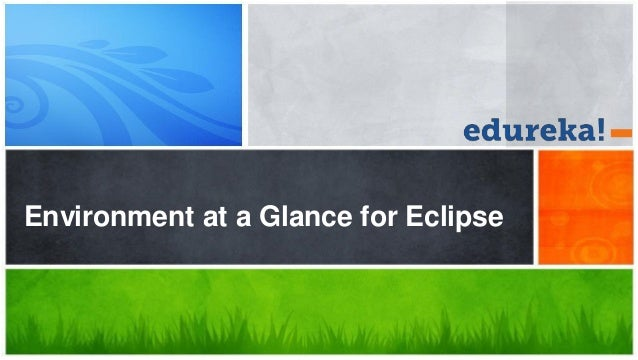 Environment at a Glance for Eclipse