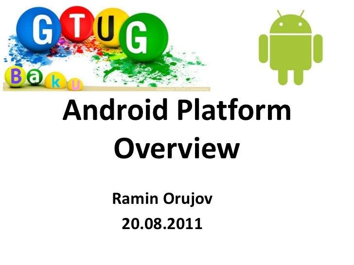 Android PlatformOverview<br />Ramin Orujov<br />20.08.2011<br />