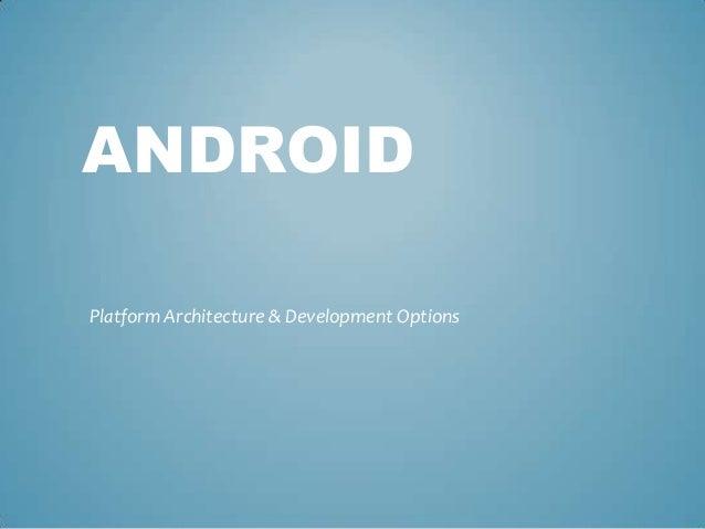 ANDROIDPlatform Architecture & Development Options