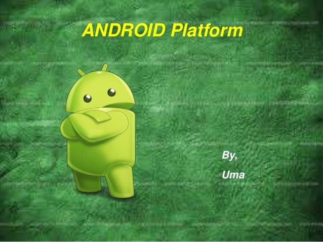 ANDROID Platform By, Uma
