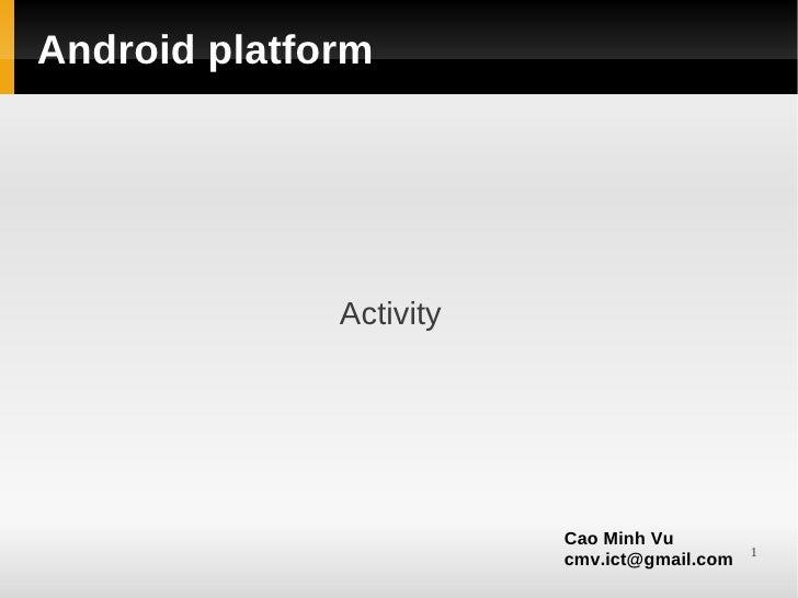 Android platform              Activity                         Cao Minh Vu                                             1  ...