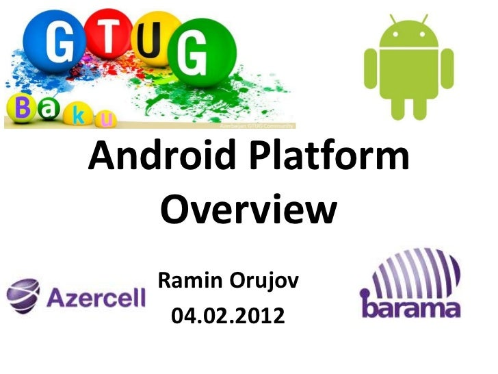 Android Platform   Overview   Ramin Orujov    04.02.2012